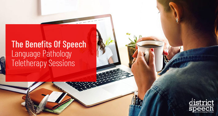 The Benefits Of Speech Language Pathology Teletherapy Sessions | District Speech & Language Therapy | Washington D.C. & Northern VA