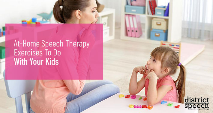 At-Home Speech Therapy Exercises To Do With Your Kids | Washington D.C. & Northern VA