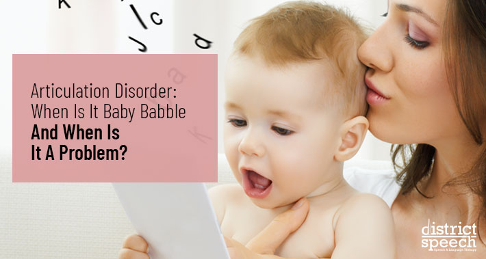 Articulation Disorder: When Is It Baby Babble And When Is It A Problem? | Washington D.C. & Northern VA