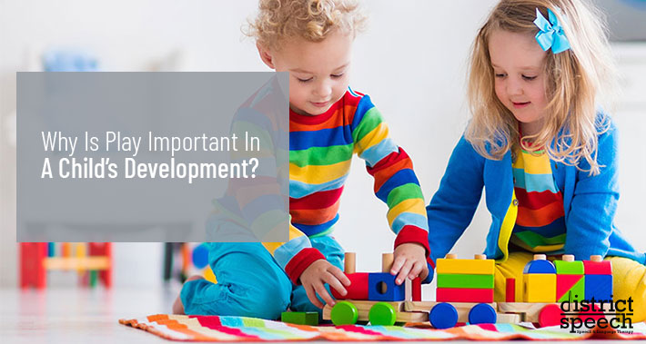 Why Is Play Important In A Child's Development? | District Speech & Language Therapy | Washington D.C. & Northern VA