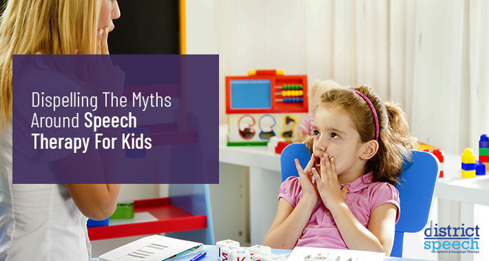 Dispelling The Myths Around Speech Therapy For Kids | District Speech & Language Therapy | Washington D.C. & Northern VA