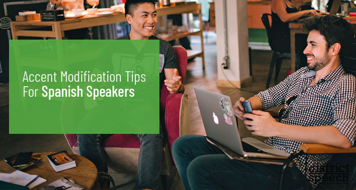 Accent Modification Tips For Spanish Speakers | District Speech & Language Therapy | Washington D.C. & Northern VA