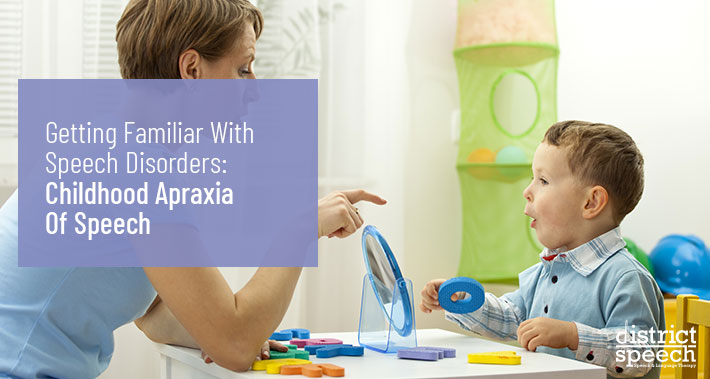 Getting Familiar With Speech Disorders: Childhood Apraxia Of Speech | District Speech & Language Therapy | Washington D.C. & Northern VA