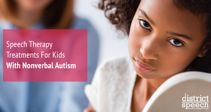 Speech Therapy Treatments For Kids With Nonverbal Autism | District Speech & Language Therapy | Washington D.C. & Northern VA